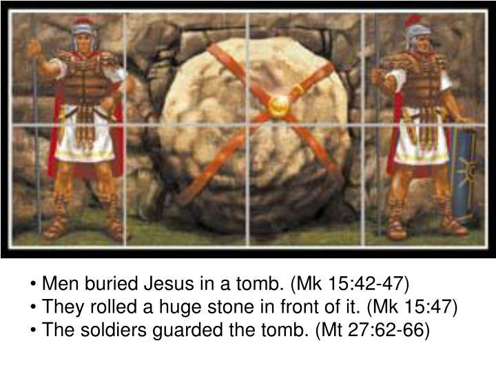 Men buried Jesus in a tomb. (Mk 15:42-47)