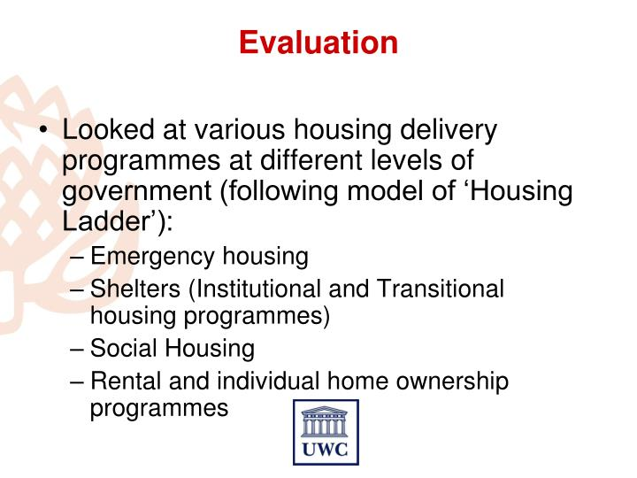 Looked at various housing delivery programmes at different levels of government (following model of 'Housing Ladder'):