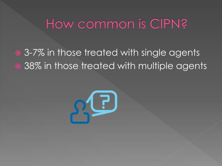 How common is CIPN?