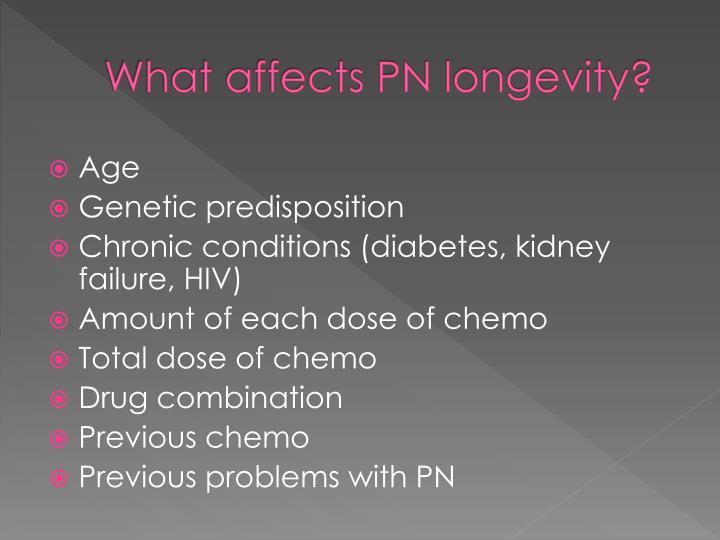 What affects PN longevity?