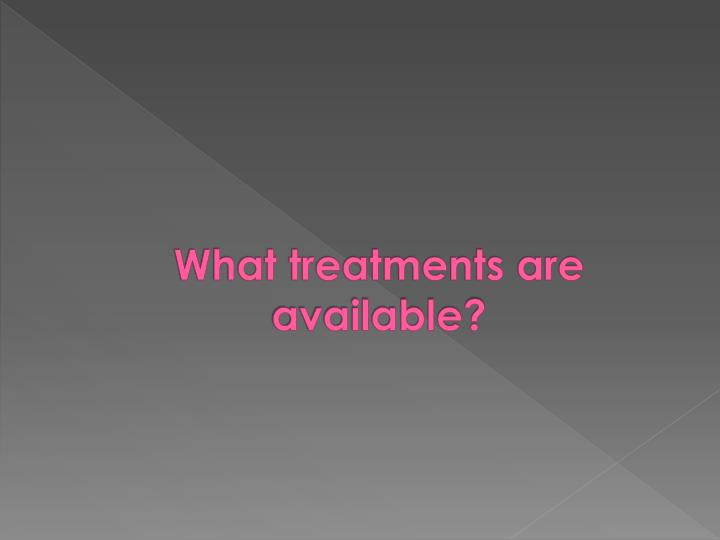 What treatments are available?