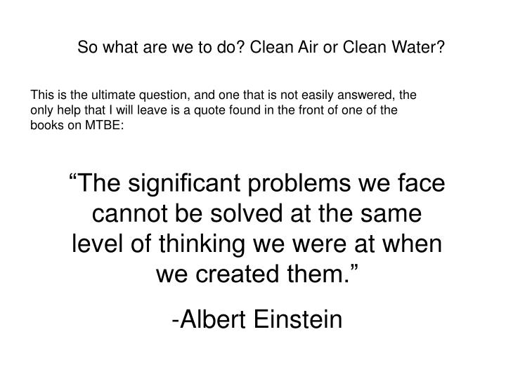 So what are we to do? Clean Air or Clean Water?