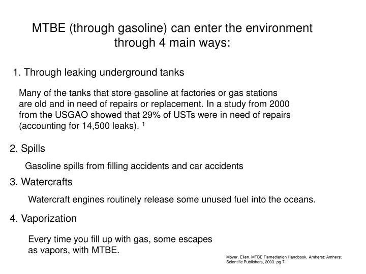 MTBE (through gasoline) can enter the environment through 4 main ways: