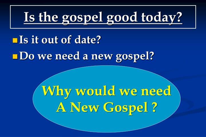 Is the gospel good today