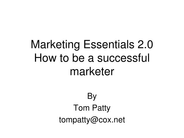 marketing essentials 2 0 how to be a successful marketer n.