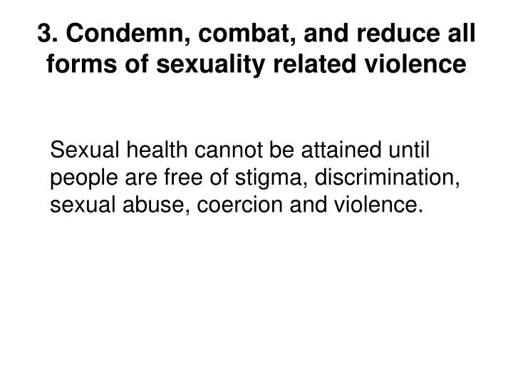 3. Condemn, combat, and reduce all forms of sexuality related violence