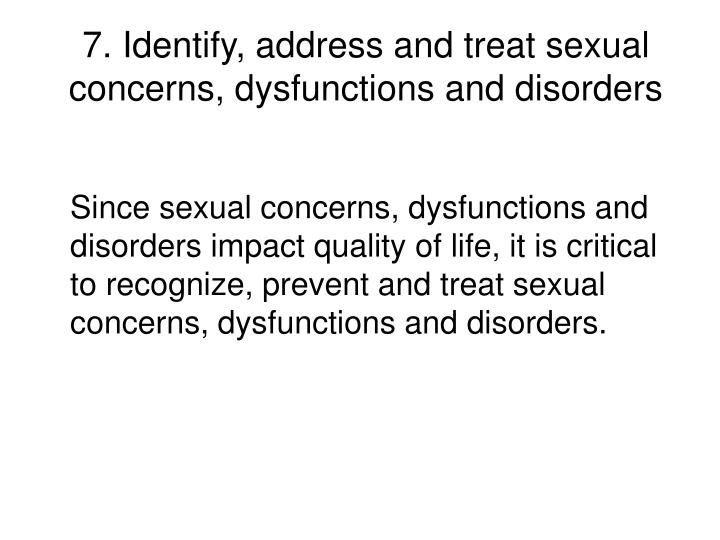 7. Identify, address and treat sexual concerns, dysfunctions and disorders