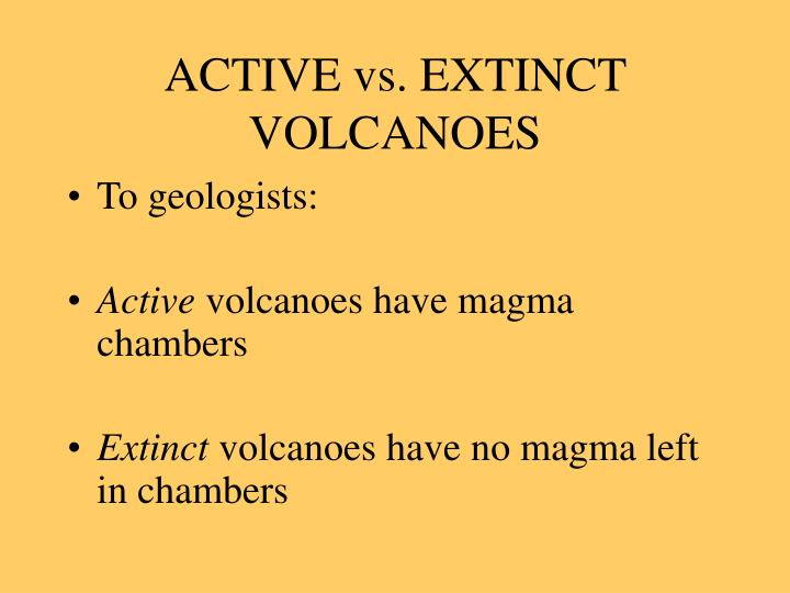 ACTIVE vs. EXTINCT VOLCANOES