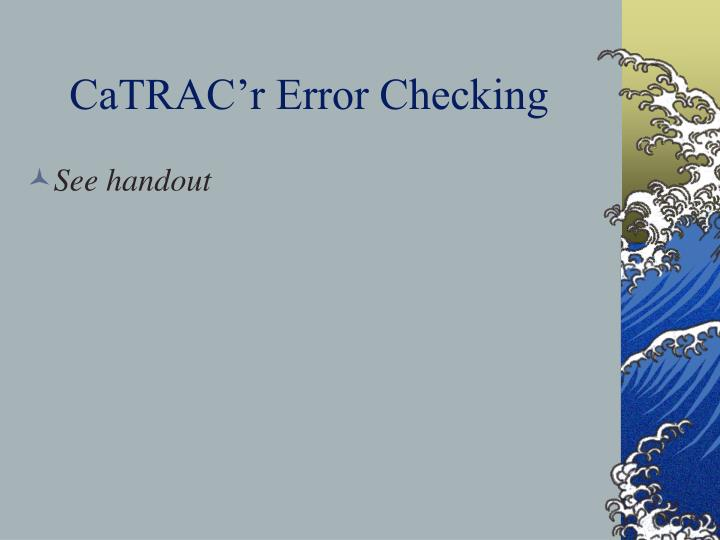CaTRAC'r Error Checking