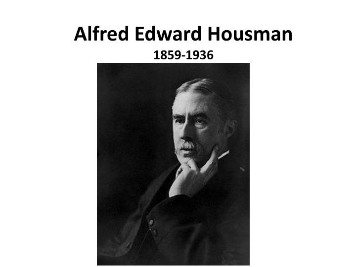 alfred edward housman essay Alfred edward housman ( 26 march 1859 – 30 april 1936), usually known as a e housman , was an english classical scholar and poet, best known to the general public for his cycle of poems a shropshire lad.