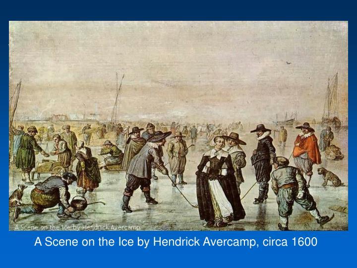 A Scene on the Ice by Hendrick Avercamp, circa 1600