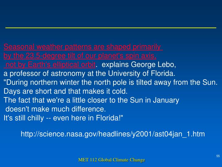 Seasonal weather patterns are shaped primarily