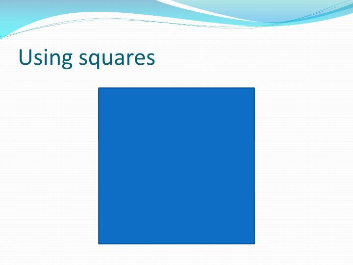 Using squares