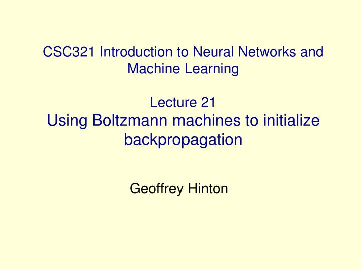 CSC321 Introduction to Neural Networks and Machine Learning