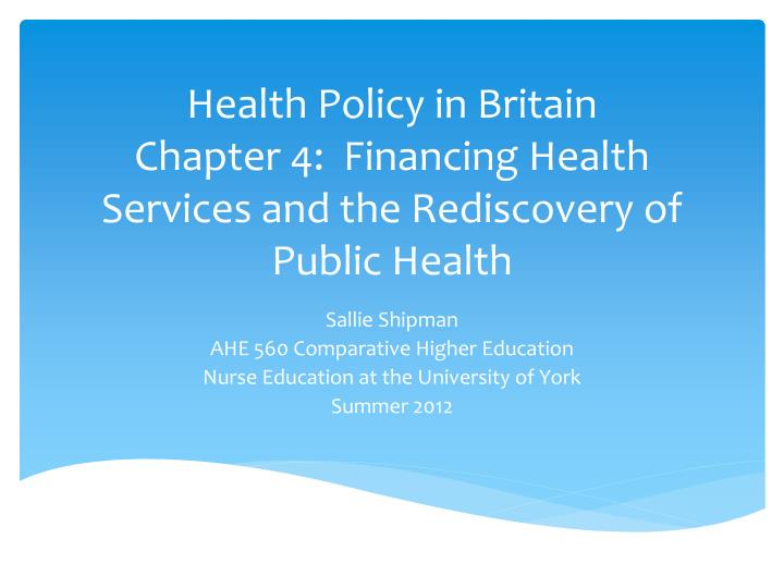 health policy in britain chapter 4 financing health services and the rediscovery of public health n.