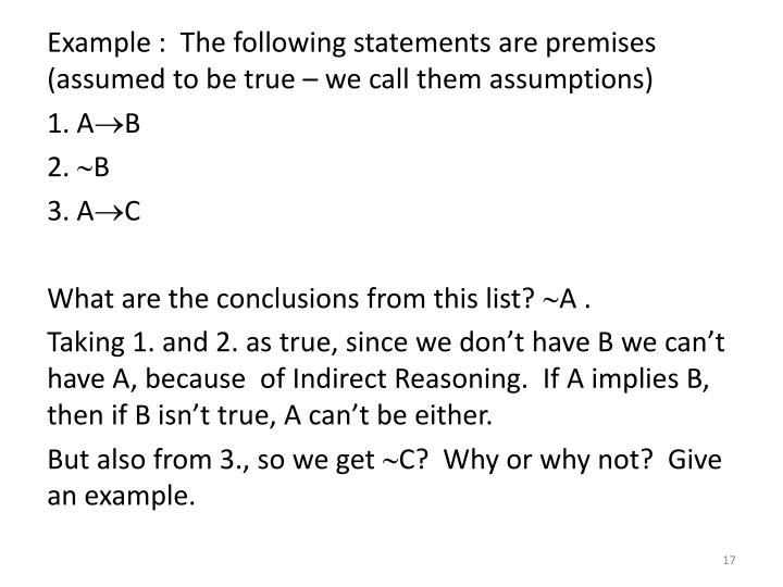 Example :  The following statements are premises (assumed to be true – we call them assumptions)