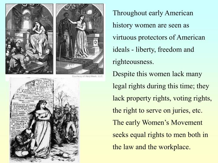 Throughout early American history women are seen as virtuous protectors of American ideals - liberty, freedom and righteousness.