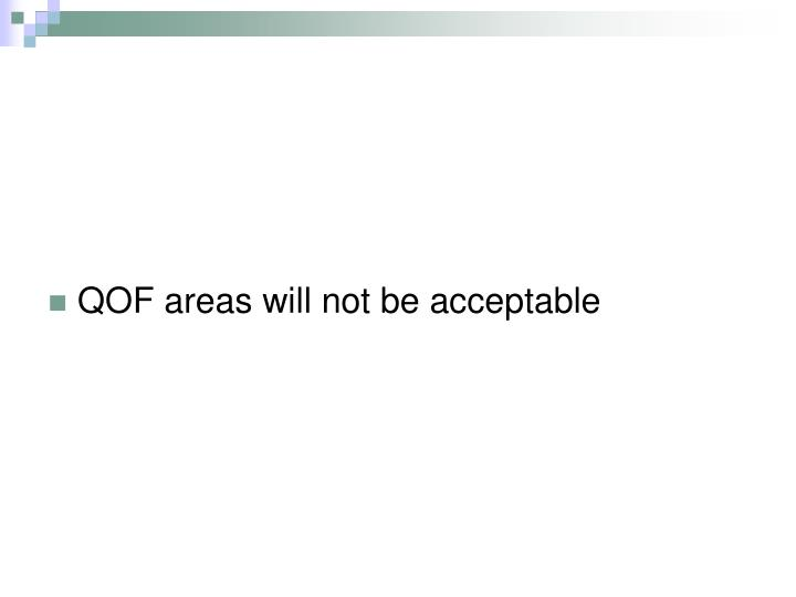QOF areas will not be acceptable