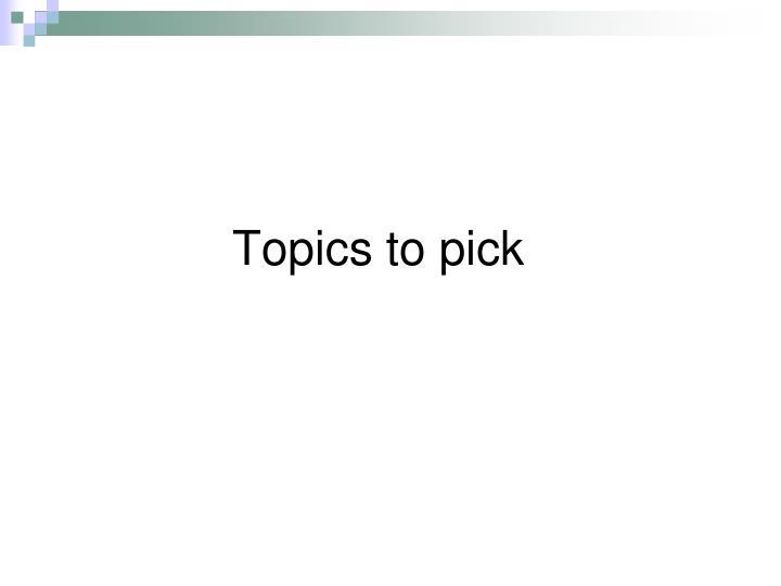 Topics to pick