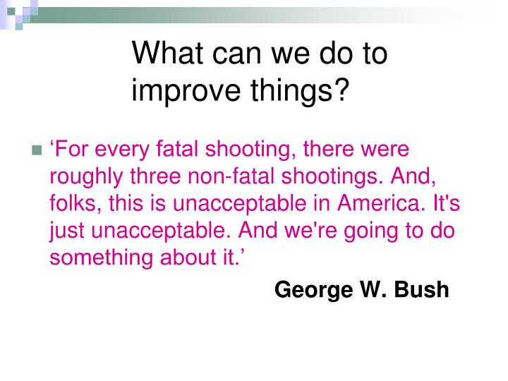 What can we do to improve things?