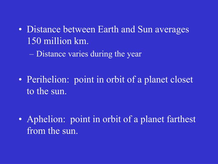 Distance between Earth and Sun averages 150 million km.
