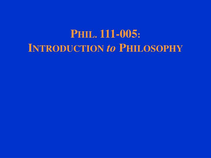p hil 111 005 i ntroduction to p hilosophy n.