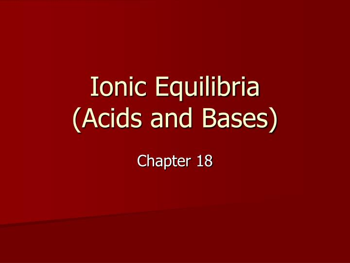 ionic equilibria acids and bases n.