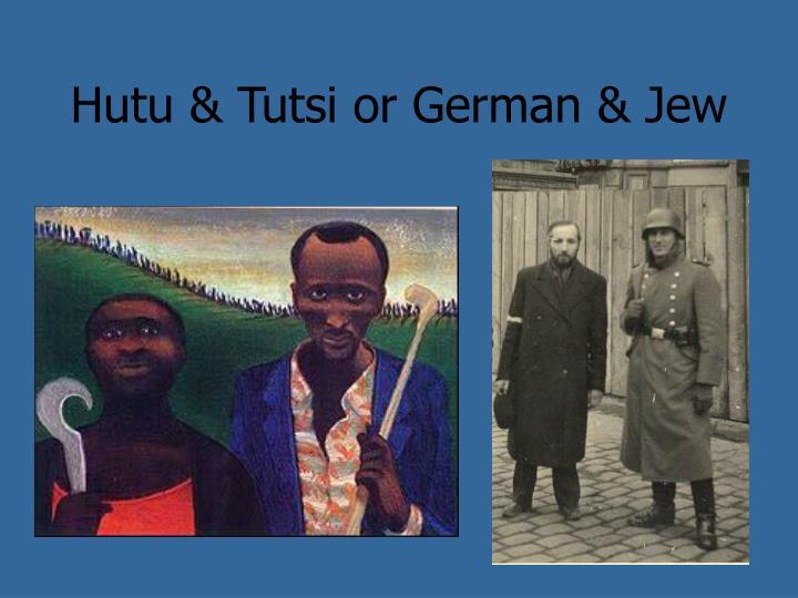 Hutu & Tutsi or German & Jew