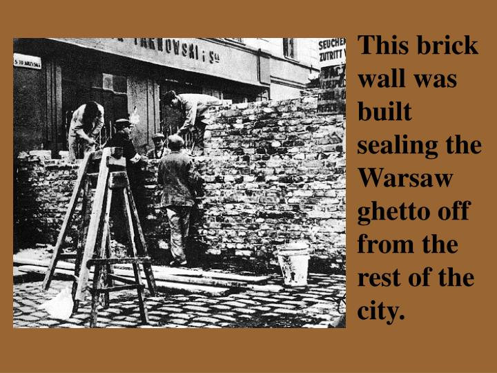 This brick wall was built sealing the Warsaw ghetto off from the rest of the city.