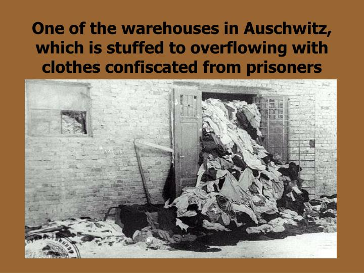 One of the warehouses in Auschwitz, which is stuffed to overflowing with clothes confiscated from prisoners