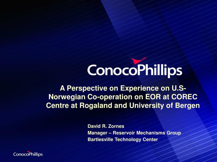 A perspective on experience on u s norwegian co operation on eor at corec centre at rogaland and university of bergen