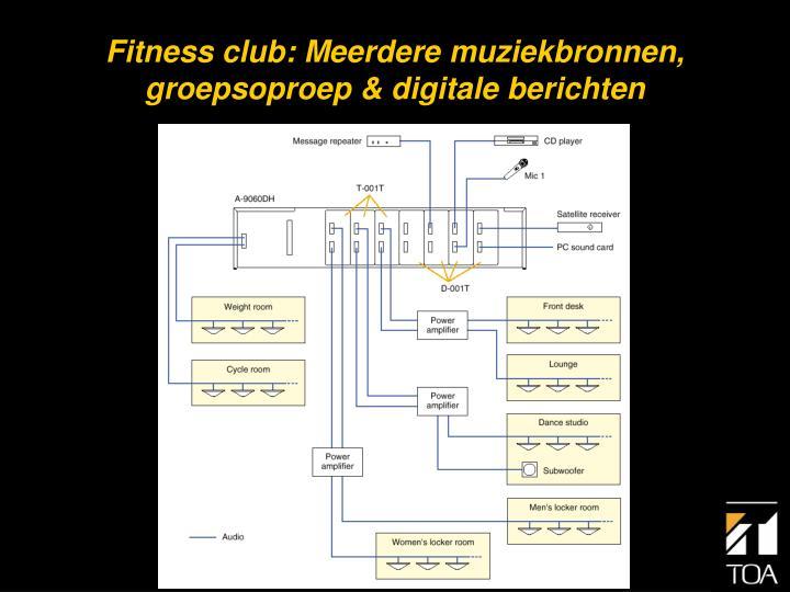 Fitness club: Meerdere muziekbronnen, groepsoproep & digitale berichten