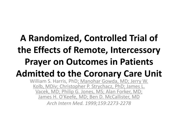 A Randomized, Controlled Trial of the Effects of Remote, Intercessory Prayer on Outcomes in Patients...