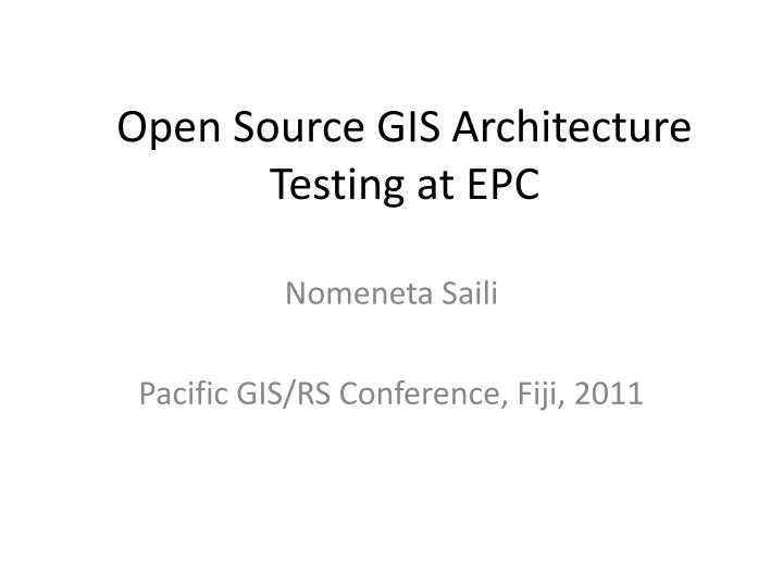 PPT - Open Source GIS Architecture Testing at EPC PowerPoint