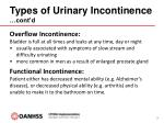 types of urinary incontinence cont d