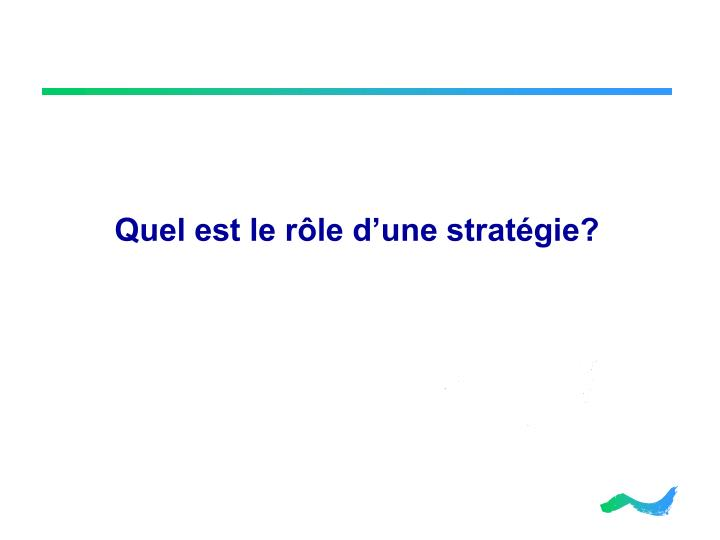 Quel est le rôle d'une stratégie?