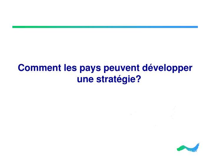 Comment les pays peuvent développer une stratégie?