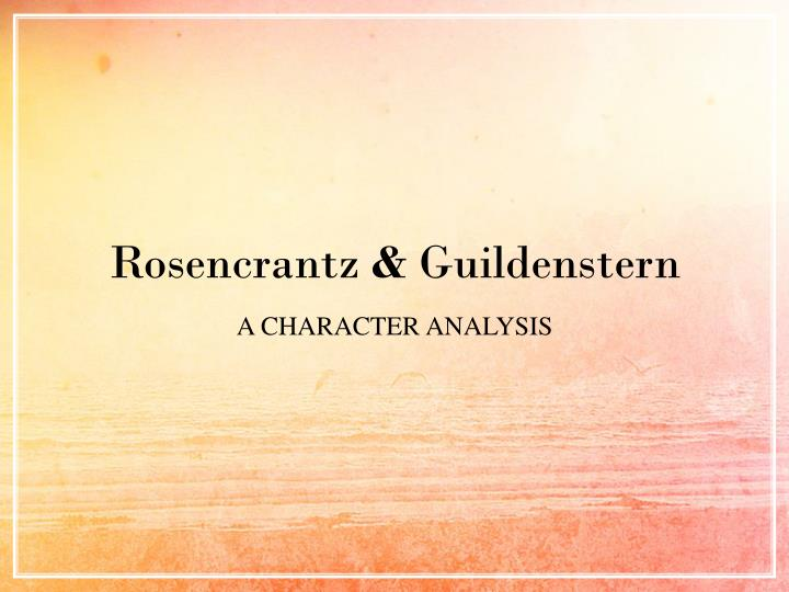 an analysis of rosencrantz guildenstern are dead Title of the work rosencrantz and guildenstern are dead author tom stoppard nationality/ethnic background czechoslovakian, later becomes an american citizen.