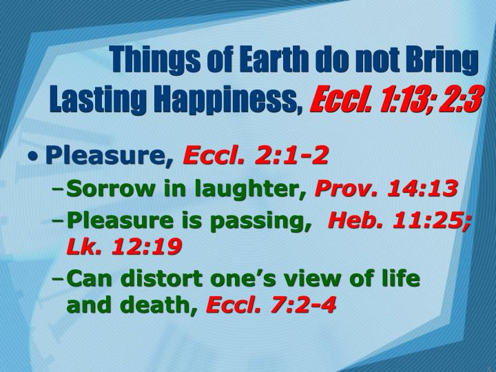 Things of Earth do not Bring  Lasting Happiness,