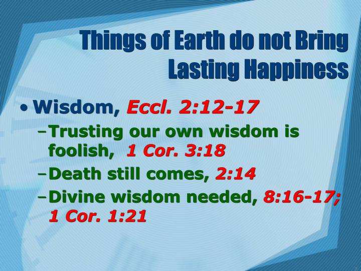 Things of Earth do not Bring  Lasting Happiness