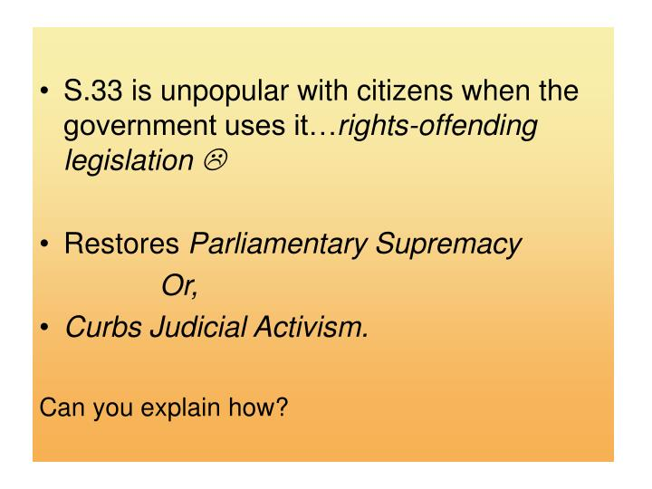 S.33 is unpopular with citizens when the government uses it…