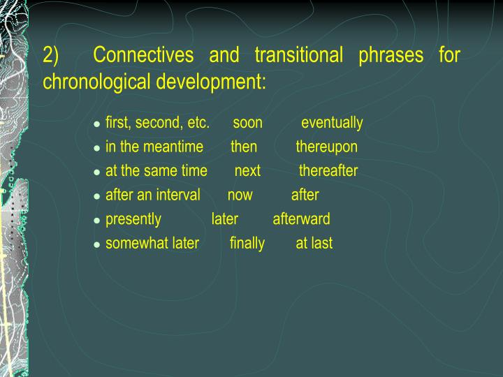 2)Connectives and transitional phrases for chronological development: