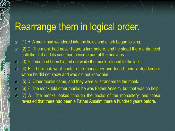 Rearrange them in logical order.