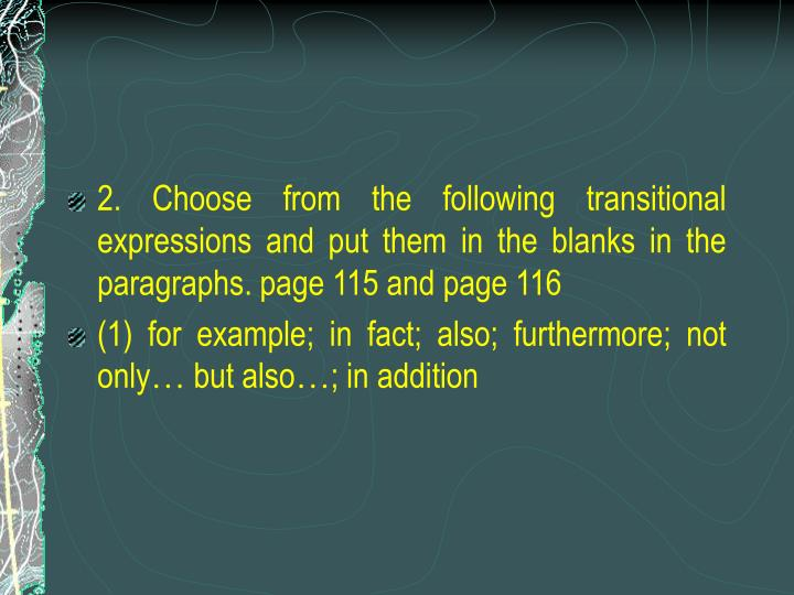 2. Choose from the following transitional expressions and put them in the blanks in the paragraphs. page 115 and page 116