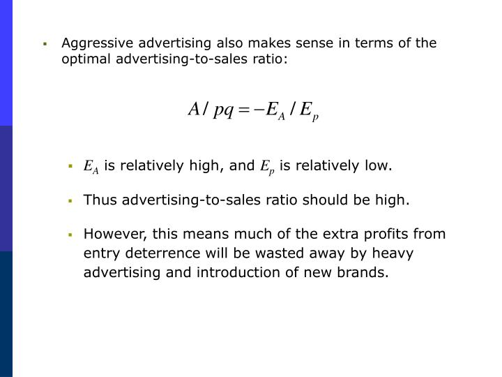 Aggressive advertising also makes sense in terms of the optimal advertising-to-sales ratio: