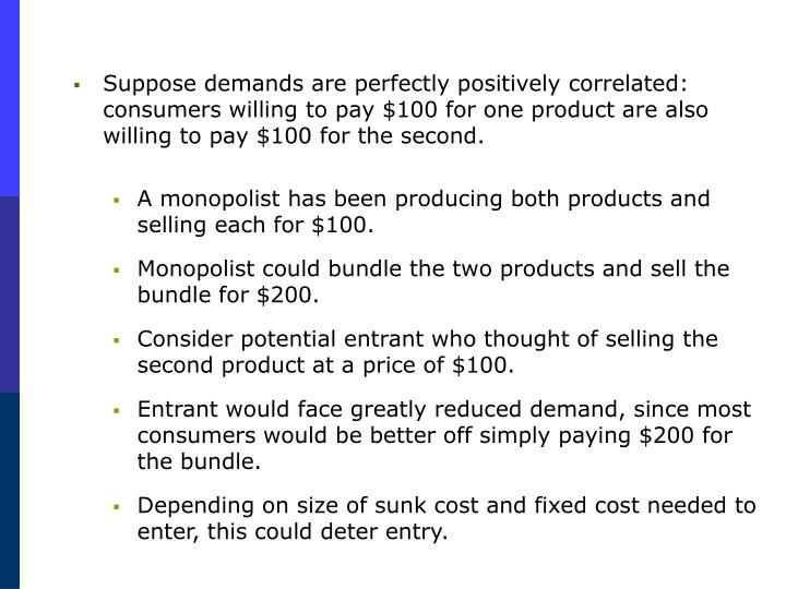 Suppose demands are perfectly positively correlated: consumers willing to pay $100