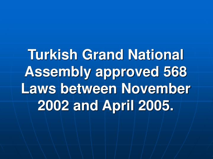 turkish grand national assembly approved 568 laws between november 2002 and april 2005 n.