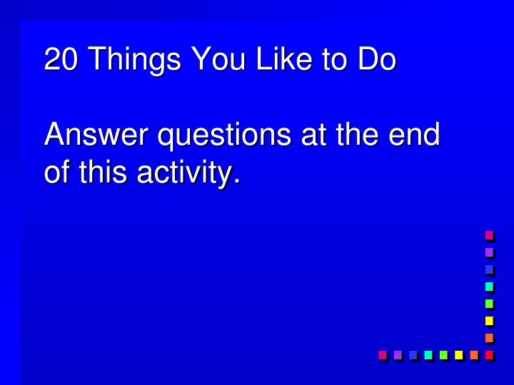 20 Things You Like to Do