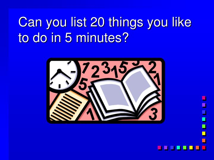 Can you list 20 things you like to do in 5 minutes?