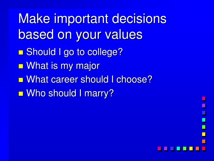 Make important decisions based on your values
